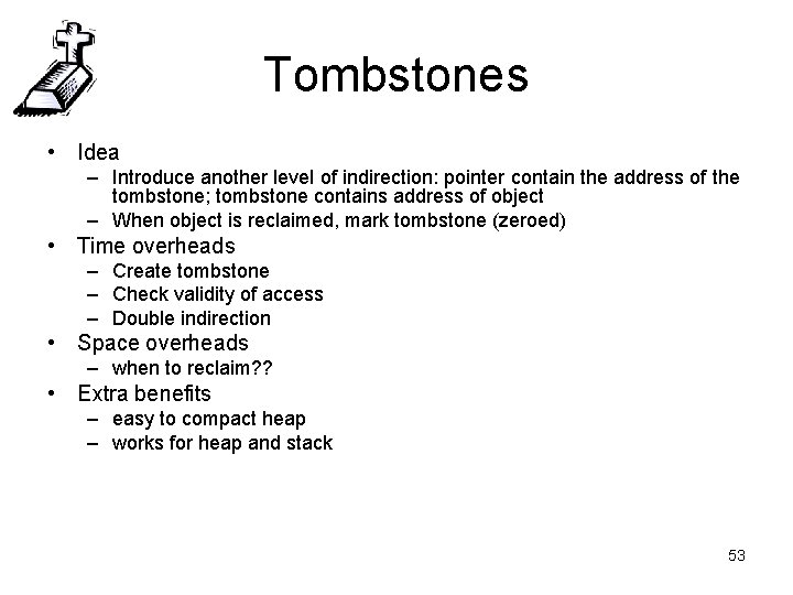 Tombstones • Idea – Introduce another level of indirection: pointer contain the address of