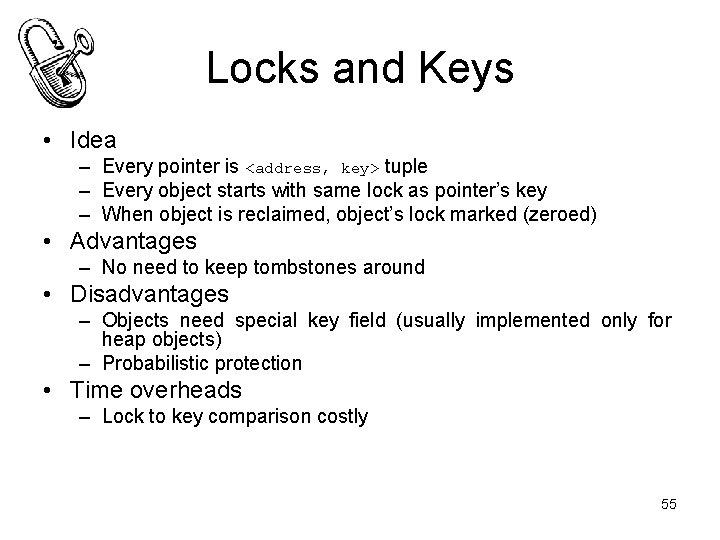Locks and Keys • Idea – Every pointer is <address, key> tuple – Every