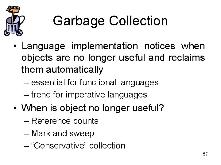 Garbage Collection • Language implementation notices when objects are no longer useful and reclaims