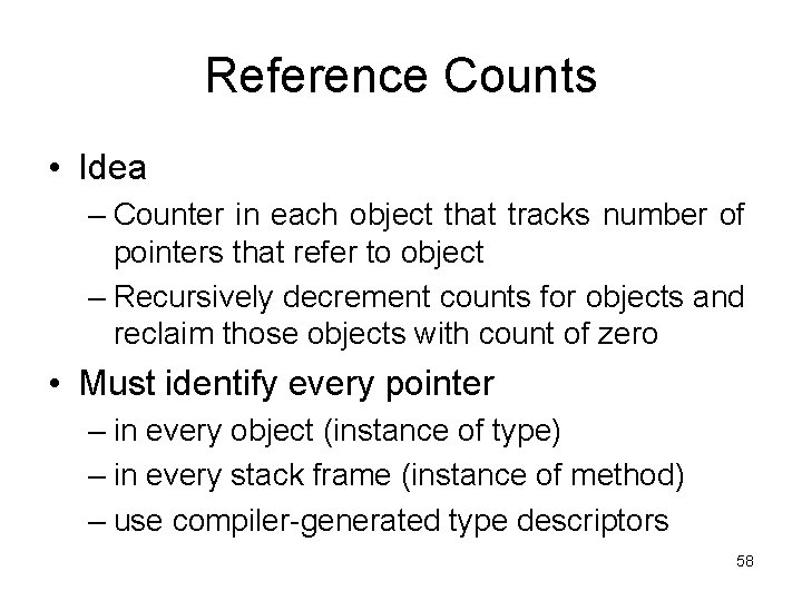 Reference Counts • Idea – Counter in each object that tracks number of pointers