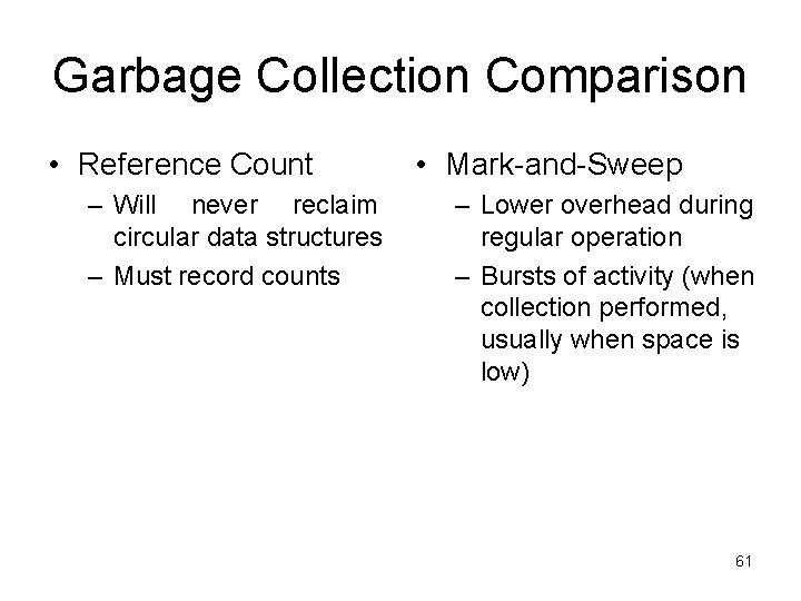 Garbage Collection Comparison • Reference Count – Will never reclaim circular data structures –