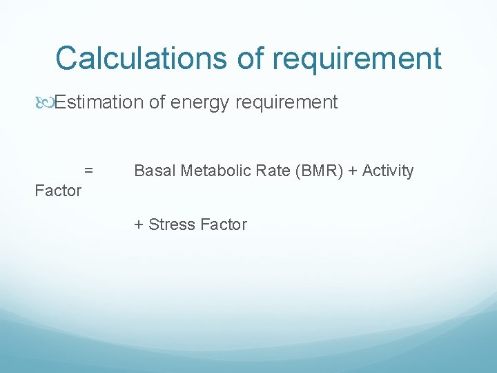 Calculations of requirement Estimation of energy requirement = Basal Metabolic Rate (BMR) + Activity