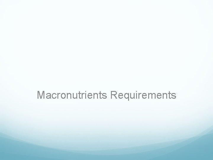 Macronutrients Requirements