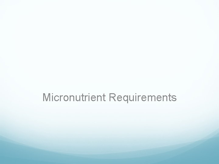 Micronutrient Requirements
