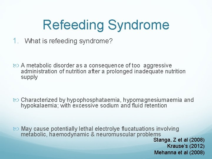 Refeeding Syndrome 1. What is refeeding syndrome? A metabolic disorder as a consequence of