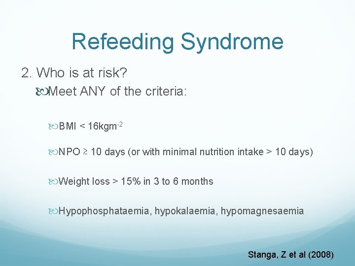 Refeeding Syndrome 2. Who is at risk? Meet ANY of the criteria: BMI <