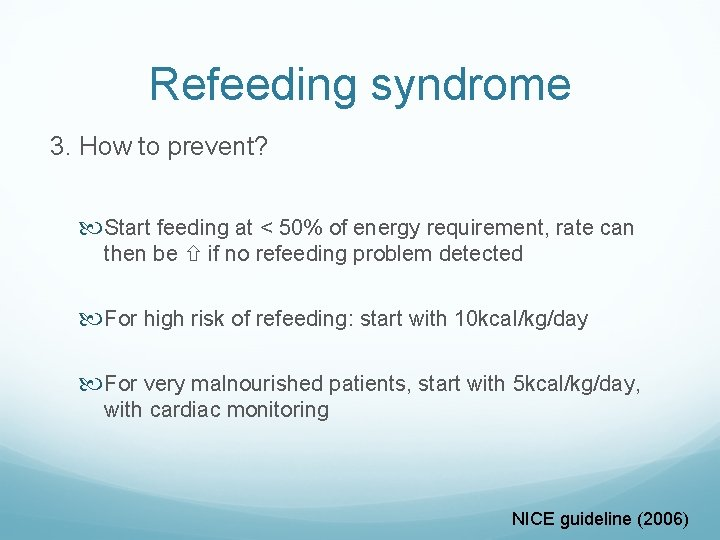 Refeeding syndrome 3. How to prevent? Start feeding at < 50% of energy requirement,