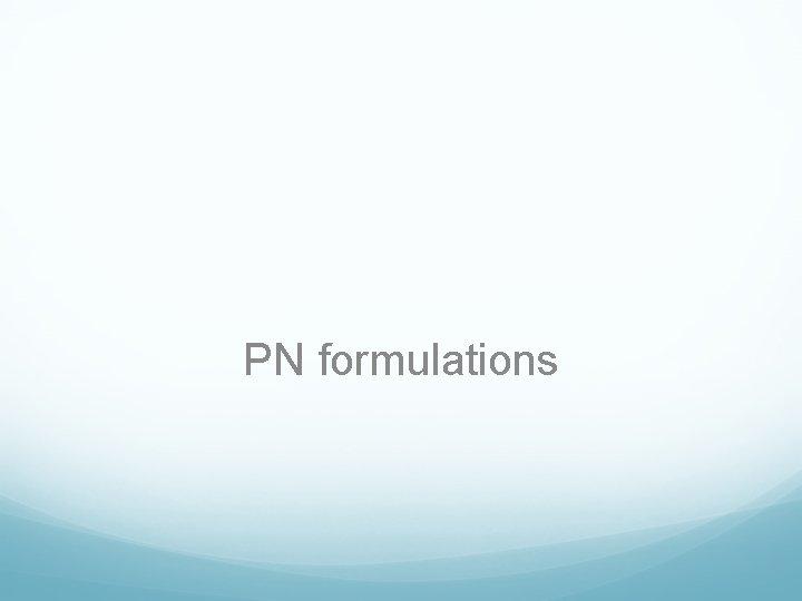 PN formulations