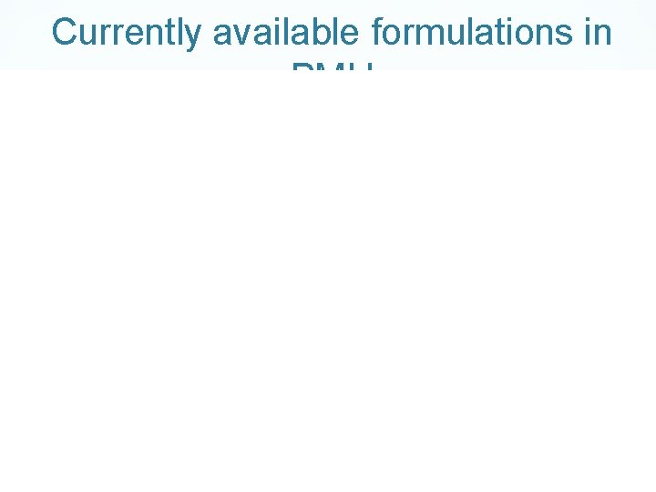 Currently available formulations in PMH