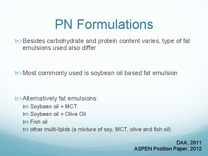 PN Formulations Besides carbohydrate and protein content varies, type of fat emulsions used also
