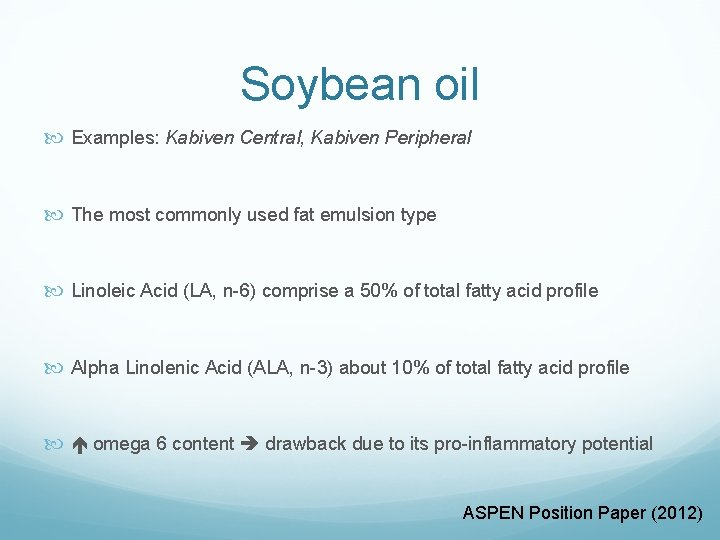 Soybean oil Examples: Kabiven Central, Kabiven Peripheral The most commonly used fat emulsion type