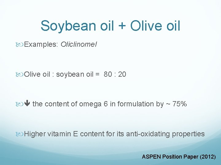Soybean oil + Olive oil Examples: Oliclinomel Olive oil : soybean oil = 80