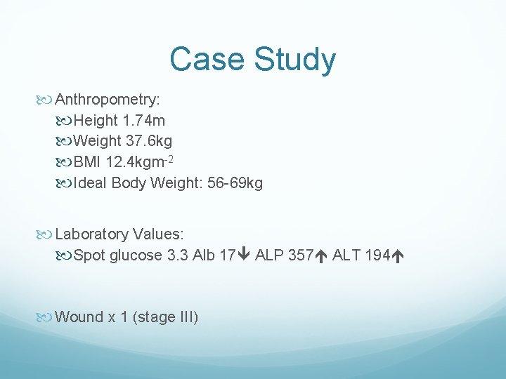 Case Study Anthropometry: Height 1. 74 m Weight 37. 6 kg BMI 12. 4
