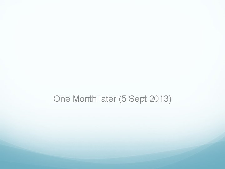 One Month later (5 Sept 2013)