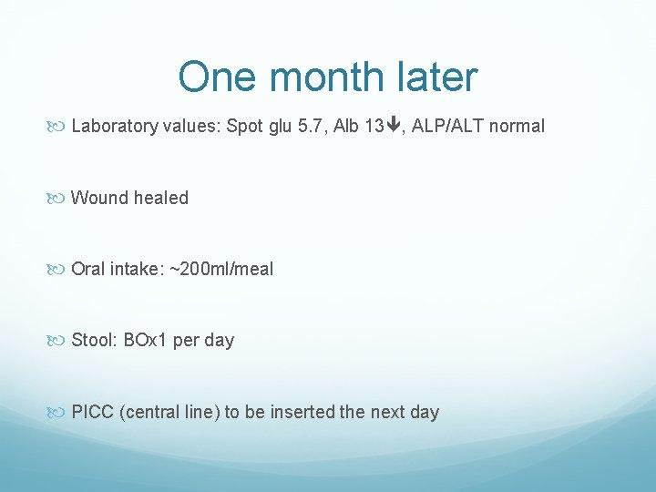 One month later Laboratory values: Spot glu 5. 7, Alb 13 , ALP/ALT normal