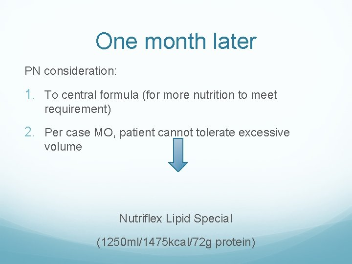 One month later PN consideration: 1. To central formula (for more nutrition to meet