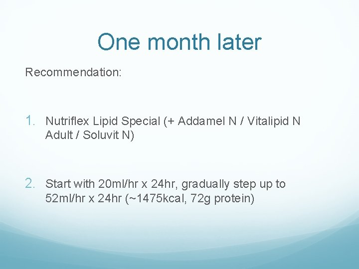 One month later Recommendation: 1. Nutriflex Lipid Special (+ Addamel N / Vitalipid N