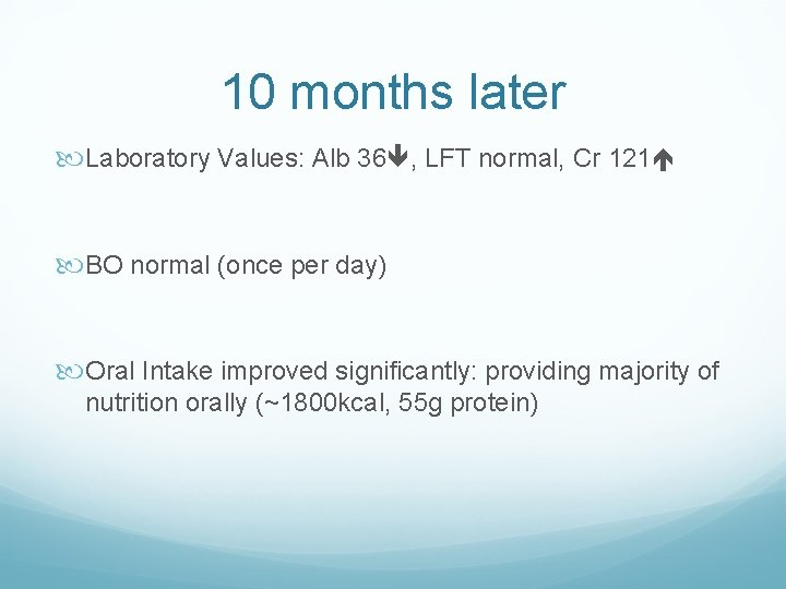 10 months later Laboratory Values: Alb 36 , LFT normal, Cr 121 BO normal