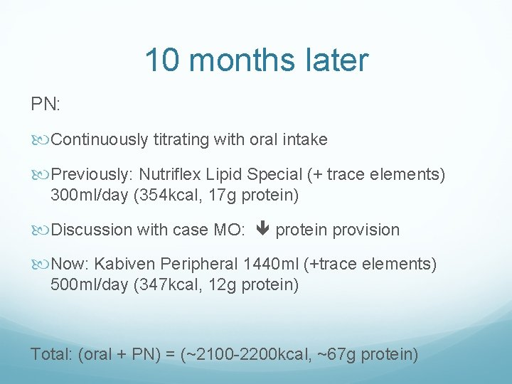 10 months later PN: Continuously titrating with oral intake Previously: Nutriflex Lipid Special (+