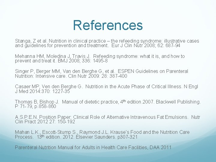 References Stanga, Z et al. Nutrition in clinical practice – the refeeding syndrome: illustrative
