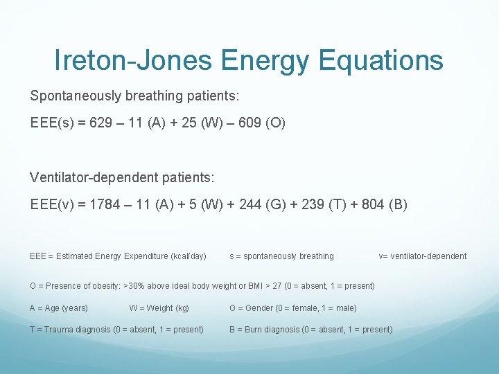 Ireton-Jones Energy Equations Spontaneously breathing patients: EEE(s) = 629 – 11 (A) + 25