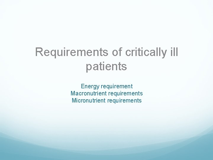 Requirements of critically ill patients Energy requirement Macronutrient requirements Micronutrient requirements