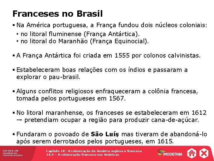 Franceses no Brasil § Na América portuguesa, a França fundou dois núcleos coloniais: •