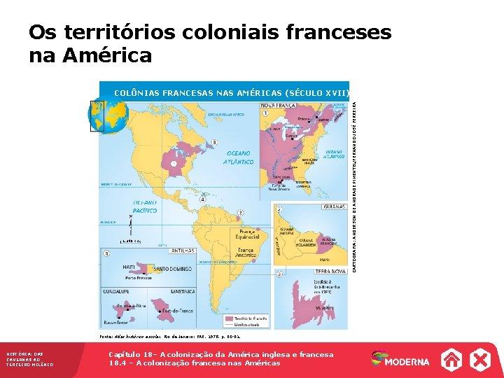 Os territórios coloniais franceses na América 1. 340 km Fonte: Atlas histórico escolar. Rio