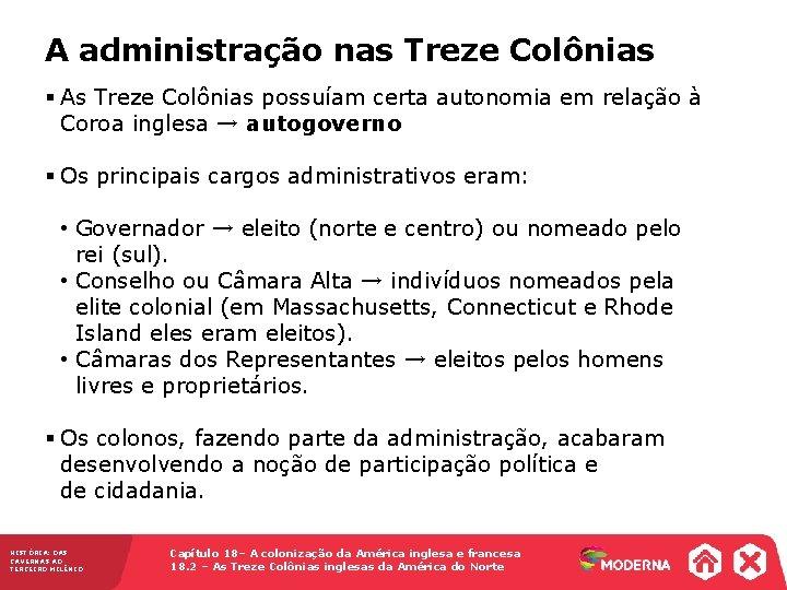 A administração nas Treze Colônias § As Treze Colônias possuíam certa autonomia em relação