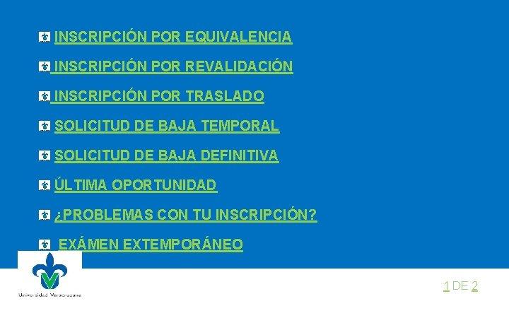 INSCRIPCIÓN POR EQUIVALENCIA INSCRIPCIÓN POR REVALIDACIÓN INSCRIPCIÓN POR TRASLADO SOLICITUD DE BAJA TEMPORAL SOLICITUD