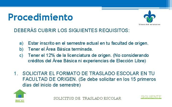 Procedimiento DEBERÁS CUBRIR LOS SIGUIENTES REQUISITOS: a) Estar inscrito en el semestre actual en