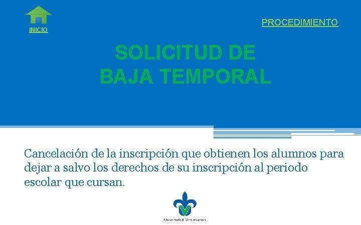 INICIO PROCEDIMIENTO SOLICITUD DE BAJA TEMPORAL Cancelación de la inscripción que obtienen los alumnos