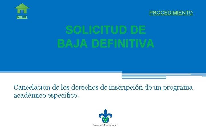 INICIO PROCEDIMIENTO SOLICITUD DE BAJA DEFINITIVA Cancelación de los derechos de inscripción de un