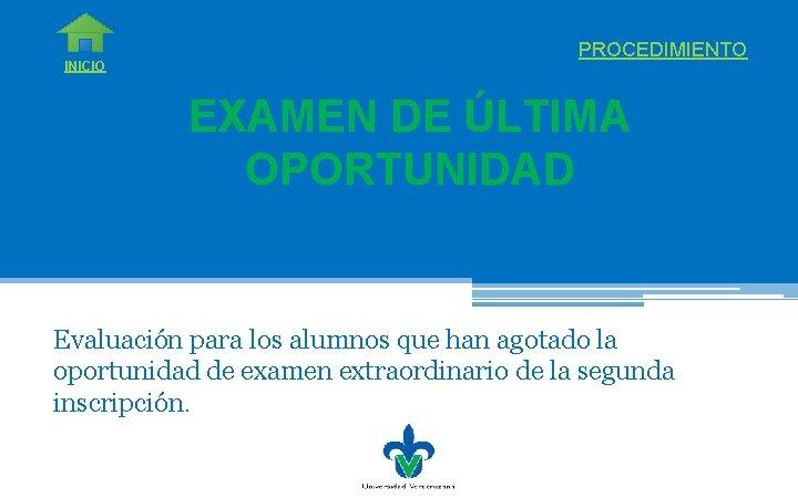 INICIO PROCEDIMIENTO EXAMEN DE ÚLTIMA OPORTUNIDAD Evaluación para los alumnos que han agotado la