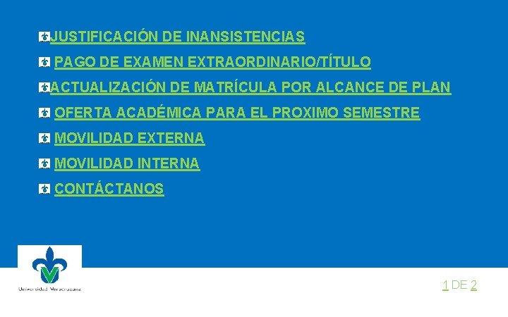 JUSTIFICACIÓN DE INANSISTENCIAS PAGO DE EXAMEN EXTRAORDINARIO/TÍTULO ACTUALIZACIÓN DE MATRÍCULA POR ALCANCE DE PLAN