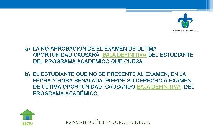 a) LA NO-APROBACIÓN DE EL EXAMEN DE ÚLTIMA OPORTUNIDAD CAUSARÁ BAJA DEFINITIVA DEL ESTUDIANTE