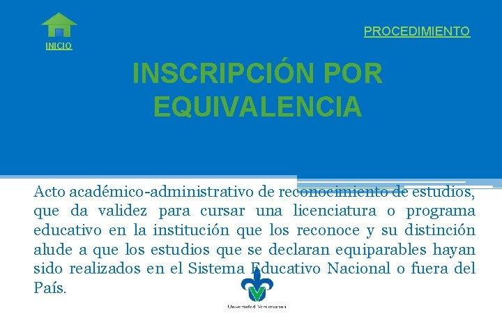 PROCEDIMIENTO INICIO INSCRIPCIÓN POR EQUIVALENCIA Acto académico-administrativo de reconocimiento de estudios, que da validez
