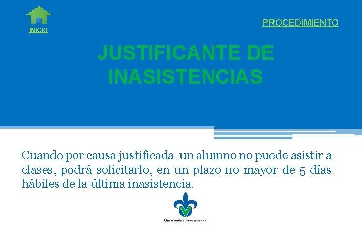 INICIO PROCEDIMIENTO JUSTIFICANTE DE INASISTENCIAS Cuando por causa justificada un alumno no puede asistir
