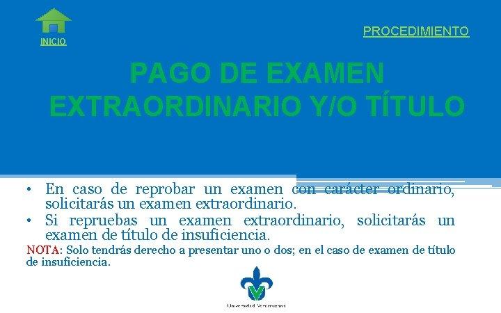 INICIO PROCEDIMIENTO PAGO DE EXAMEN EXTRAORDINARIO Y/O TÍTULO • En caso de reprobar un