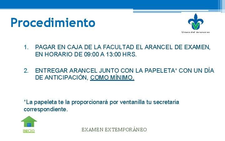 Procedimiento 1. PAGAR EN CAJA DE LA FACULTAD EL ARANCEL DE EXAMEN, EN HORARIO