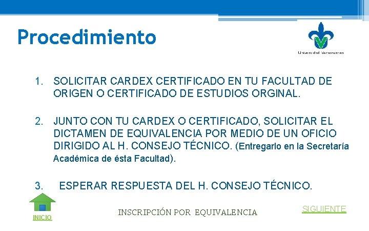 Procedimiento 1. SOLICITAR CARDEX CERTIFICADO EN TU FACULTAD DE ORIGEN O CERTIFICADO DE ESTUDIOS
