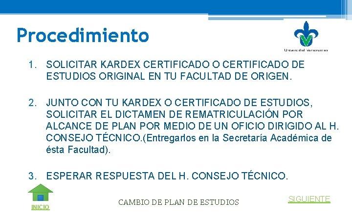 Procedimiento 1. SOLICITAR KARDEX CERTIFICADO O CERTIFICADO DE ESTUDIOS ORIGINAL EN TU FACULTAD DE