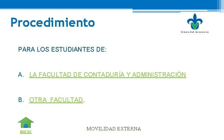 Procedimiento PARA LOS ESTUDIANTES DE: A. LA FACULTAD DE CONTADURÍA Y ADMINISTRACIÓN B. OTRA