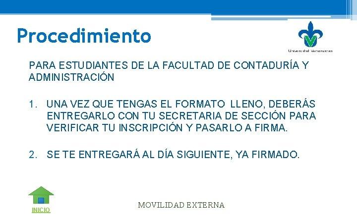 Procedimiento PARA ESTUDIANTES DE LA FACULTAD DE CONTADURÍA Y ADMINISTRACIÓN 1. UNA VEZ QUE