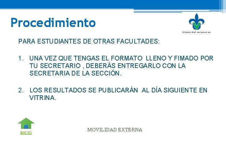 Procedimiento PARA ESTUDIANTES DE OTRAS FACULTADES: 1. UNA VEZ QUE TENGAS EL FORMATO LLENO