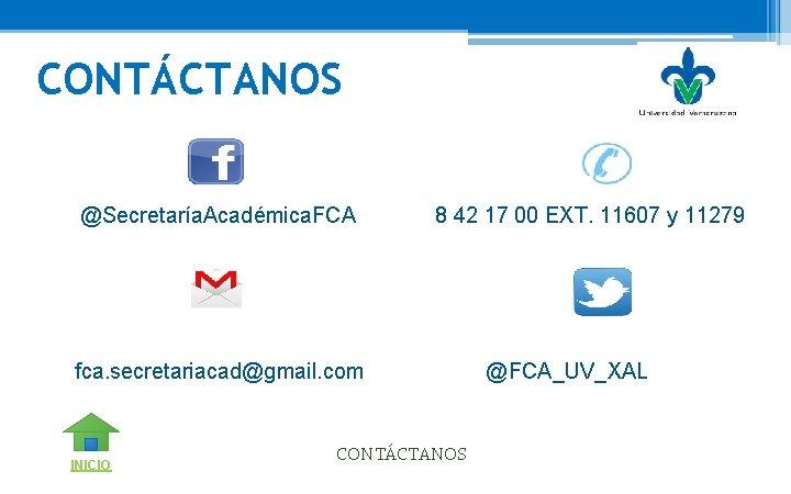 CONTÁCTANOS @Secretaría. Académica. FCA 8 42 17 00 EXT. 11607 y 11279 fca. secretariacad@gmail.