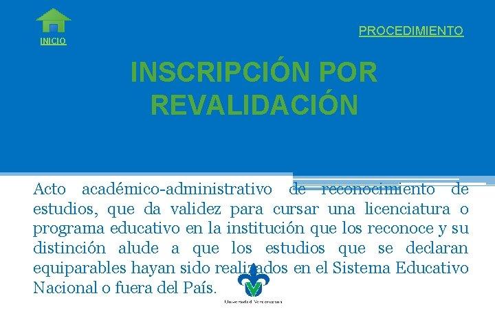 INICIO PROCEDIMIENTO INSCRIPCIÓN POR REVALIDACIÓN Acto académico-administrativo de reconocimiento de estudios, que da validez
