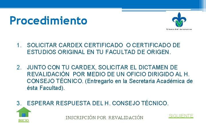 Procedimiento 1. SOLICITAR CARDEX CERTIFICADO O CERTIFICADO DE ESTUDIOS ORIGINAL EN TU FACULTAD DE