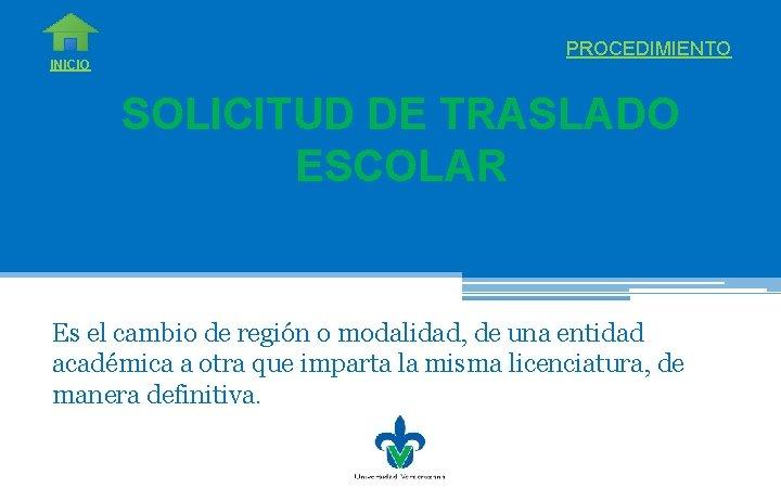 INICIO PROCEDIMIENTO SOLICITUD DE TRASLADO ESCOLAR Es el cambio de región o modalidad, de