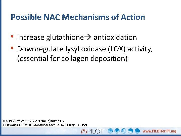 Possible NAC Mechanisms of Action • Increase glutathione antioxidation • Downregulate lysyl oxidase (LOX)